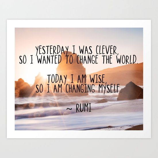 Motivational Rumi Quotation - Yesterday I was Clever Quote Art Art Print