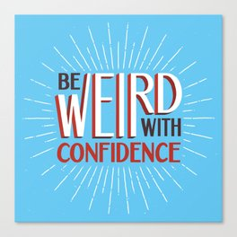 Be Weird With Confidence Canvas Print