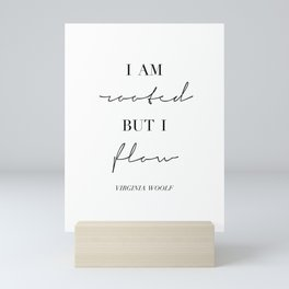 I am Rooted but I Flow. -Virginia Woolf Mini Art Print