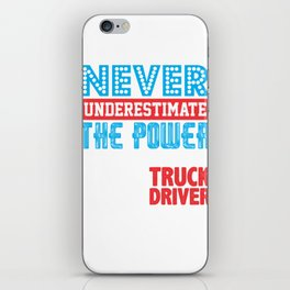Never Underestimate The Power Of A Truck Driver iPhone Skin