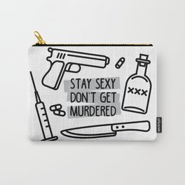 Stay Sexy, Don't Get Murdered Carry-All Pouch