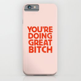 YOU'RE DOING GREAT BITCH Pink Red Letterpress iPhone Case