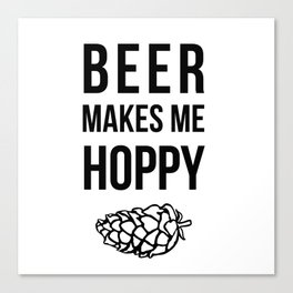 Beer Makes Me Hoppy Canvas Print
