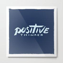 Positive Thinker Metal Print
