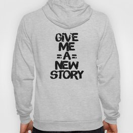 Give Me A New Story Hoody