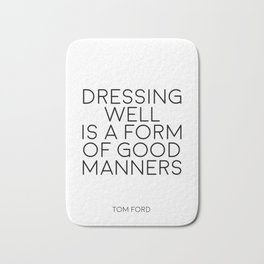 TOM FORD QUOTE Fashion Print Fashion Wall art Dressing Well is a form of good manners Printable Art Bath Mat