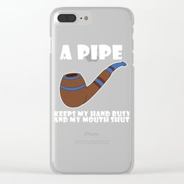 Pipe Smoking T-Shirt For Pipe Smoker Keeps my hands busy Clear iPhone Case