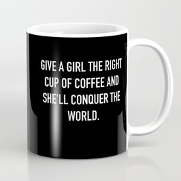 Giving a girl the right cup of coffee and she'll conquer the world Coffee Mug