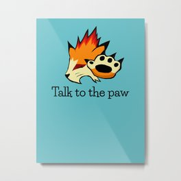 Talk to the Paw Metal Print