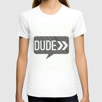 the dude T-shirts featuring Dude* by Mr & Mrs Quirynen