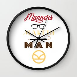 Manners Maketh Man Wall Clock