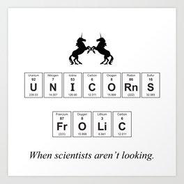 Unicorns Frolic when Scientists aren't looking! Art Print