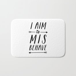 I Aim To Misbehave Bath Mat