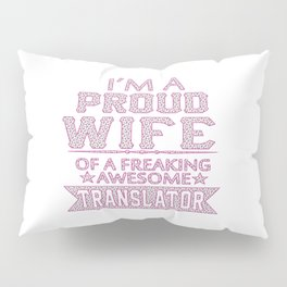 I'M A PROUD TRANSLATOR'S WIFE Pillow Sham