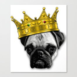 PUGS 4 LIFE! King Top Dog w/ Crown Funny Design K-9 PUGLIFE Canvas Print