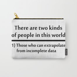 Those who can extrapolate from incomplete data Carry-All Pouch