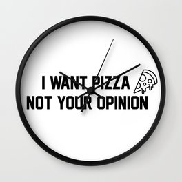 I want pizza not your opinion Wall Clock