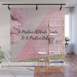 A positive attitude leads to a positive outcome Wall Mural
