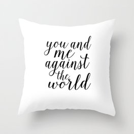 YOU AND ME Against The World,Love Art,Love Sign,Love Gift,Valentines Gift,Quote Prints,Bo Throw Pillow