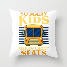 School Bus Driver Many Kids Few Front Seats Gift Throw Pillow