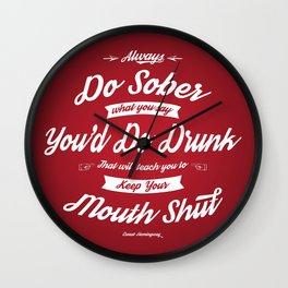 Always Do Sober What You Say You'd Do Drunk Wall Clock
