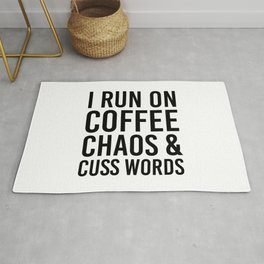 I Run On Coffee, Chaos & Cuss Words Rug