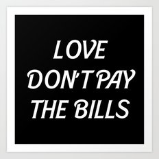 LOVE DONT PAY THE BILLS Art Print