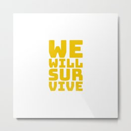A message for survivors, WE WILL SURVIVE. Metal Print