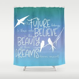 Believe in Dreams - blues Shower Curtain