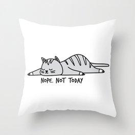 Nope, not today, cute cat Throw Pillow