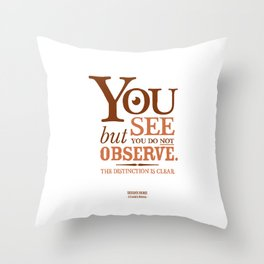 Sherlock Holmes novel quote – you see Throw Pillow