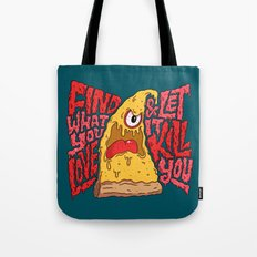 Find What You Love and Let it Kill You Tote Bag