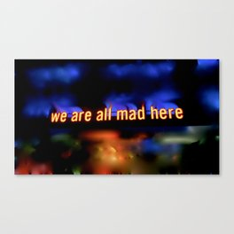 we are all mad here Canvas Print