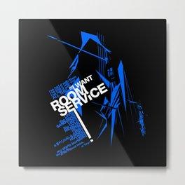 I WANT ROOM SERVICE! Metal Print
