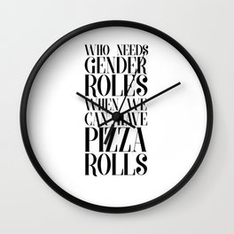 Who Needs Gender Roles When you Can Have Pizza Rolls T-shirt Wall Clock