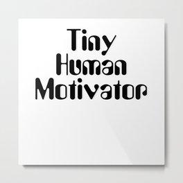 Tiny Human Motivator Metal Print