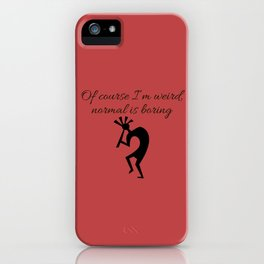 Of course I'm weird,  normal is boring iPhone Case