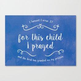 For this Child I Prayed. Typographic Bible verse. 1 Samuel 1 verse 27 Canvas Print