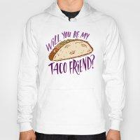 taco Hoodies featuring Taco Friend by Josh LaFayette