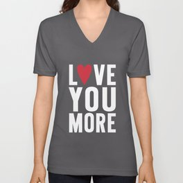 Love You More {dark} Unisex V-Neck