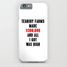 TEGRIDY FARMS made $300000 and all I got was HIGH iPhone Case