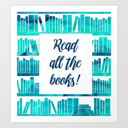 Read All the Books! Art Print
