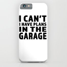 I Cant I Have Plans In The Garage - Great gift for Garage Person - Black Lettering Design iPhone Case