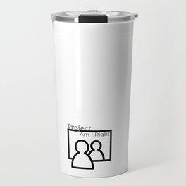 Project Am I Right Travel Mug