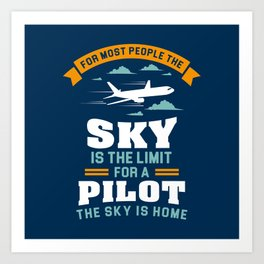 For Most People The Sky Is The Limit - Funny Aviation Quotes Gift Art Print