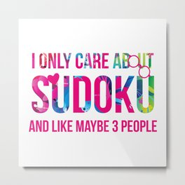 I Only Care About Sudoku And Like Maybe 3 People Cute Metal Print