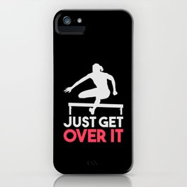 Track & Field Hurdle Gift: Just Get Over It I Running iPhone Case
