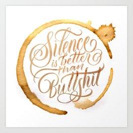Silence is better than bullshit Art Print