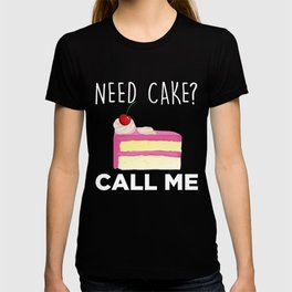 Need Cake Call Me Pastry Funny Bakery Humor T-shirt
