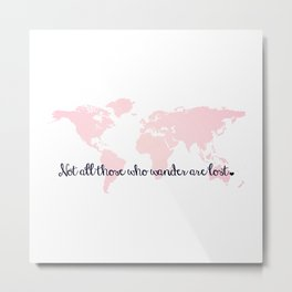 Not All Those Who Wander Are Lost + Pink World Map Metal Print
